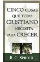 R.C. Sproul_Cinco cosas que todo cristiano necesita para crecer.pdf