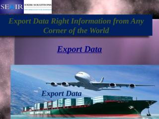 Export Data Right Information from any corner of the world.pptx