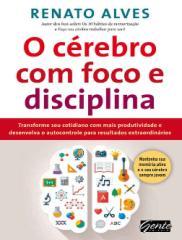 O Cerebro Com Foco e Disciplina - Renato Alves.pdf