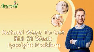 Natural Ways To Get Rid Of Weak Eyesight Problem.pptx
