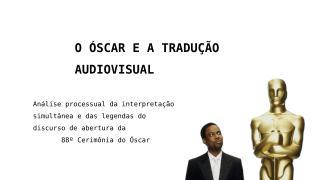 O ÓSCAR E A TRADUÇÃO  AUDIOVISUAL.pptx