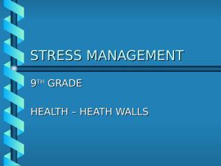 Stress Management by Heath Walls.ppt